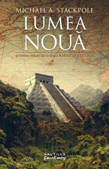 Lumea noua (Trilogia Marile Descoperiri, partea a III-a)/Michael A. Stackpole de la Nemira