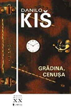Gradina, cenusa/Danilo Kis de la Univers