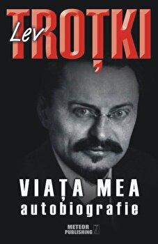 Lev Trotki. Viata mea. Autobiografie/Lev Trotki de la Meteor Press