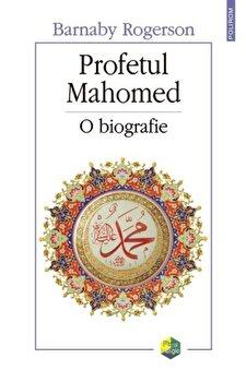 Profetul Mahomed. O biografie/Barnaby Rogerson de la Polirom