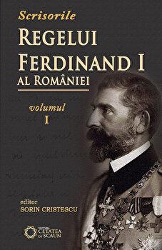 Scrisorile Regelui Ferdinand al Romaniei, Vol. I/Sorin Cristescu de la Cetatea de Scaun