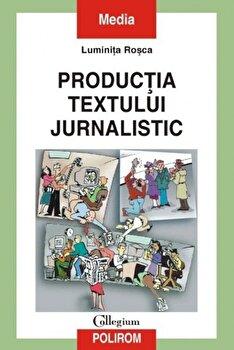 Productia textului jurnalistic/Luminita Rosca de la Polirom