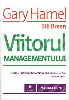 Viitorul managementului/Gary Hamel, Bill Breen de la Publica