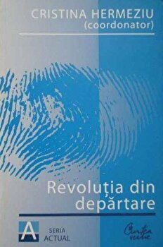 Revolutia din departare/Cristina Hermeziu de la Curtea Veche