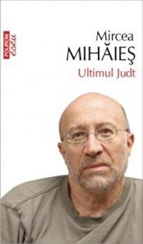 Ultimul Judt/Mircea Mihaies de la Polirom