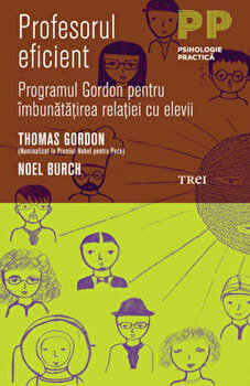 Profesorul eficient. Programul Gordon pentru imbunatatirea relatiei cu elevii/Thomas Gordon, Noel Burch de la Trei