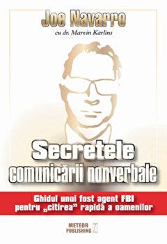 Secretele comunicarii nonverbale. Ghidul unui fost agent FBI pentru citirea rapida a oamenilor/Joe Navarro, Marvin Karlins