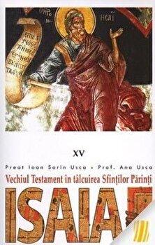 Isaia. Vechiul Testament in talcuirea Sfintilor Parinti/Ioan Sorin Usca de la Christiana