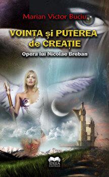 Vointa si puterea de creatie. Opera lui Nicolae Breban/Marian Victor Buciu de la Ideea Europeana