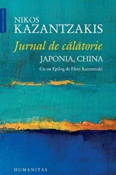 Jurnal de calatorie in Japonia si China/Nikos Kazantzakis de la Humanitas
