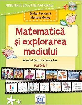 Matematica si explorarea mediului – Manual pentru Clasa a II-a, Partea I/Stefan Pacearca, Mariana Mogos de la DPH