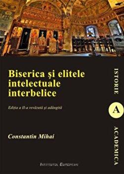 Biserica si elitele intelectuale interbelice/Mihai Constantin de la Institutul European