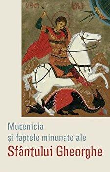 Mucenicia si faptele minunate ale Sfantului Gheorghe/***