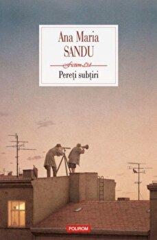 Pereti subtiri/Ana Maria Sandu de la Polirom