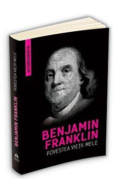 Povestea vietii mele - Benjamin Franklin (Autobiografia)/Benjamin Franklin