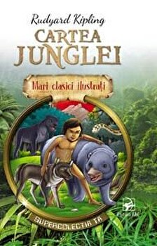 Cartea junglei. Mari clasici ilustrati/Rudyard Kipling de la ARC