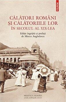 Calatori romani si calatoriile lor in secolul al XIX-lea/Mircea Anghelescu de la Polirom