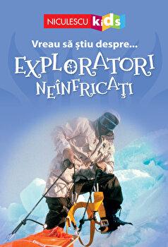 Vreau sa stiu despre Exploratori Neinfricati (adaptare)/Chris Oxlade de la Niculescu