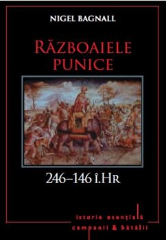 Razboaiele Punice. 264-146 i.Hr./Nigel Bagnall de la Litera