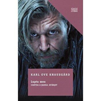 Lupta mea. Cartea a sasea: Sfarsit/Karl Ove Knausgard de la Litera