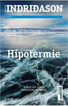 Hipotermie. Roman din seria Detectivul Erlendur/Arnaldur Indridason de la Trei