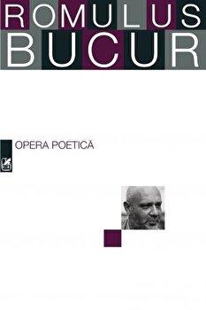 Opera poetica/Romulus Bucur de la Cartea Romaneasca