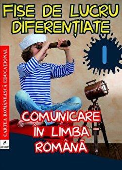 Fise de lucru diferentiate. Comunicare in limba romana. Clasa I/Georgiana Gogoescu de la Cartea Romaneasca