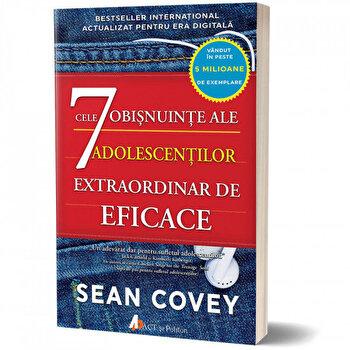 Cele 7 obisnuinte ale adolescentilor extraordinar de eficace/Sean Covey de la Act si Politon