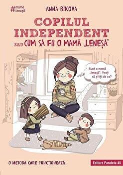 Copilul independent sau cum sa fii o mama 'lenesa'. Editia a 2-a/Anna Bikova