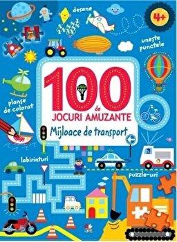 100 DE JOCURI AMUZANTE. MIJLOACE DE TRANSPORT/*** de la Litera