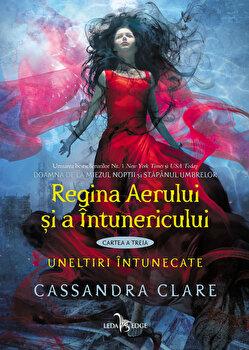 Regina Aerului si a Intunericului. Uneltiri intunecate, volumul 3/Cassandra Clare de la Corint