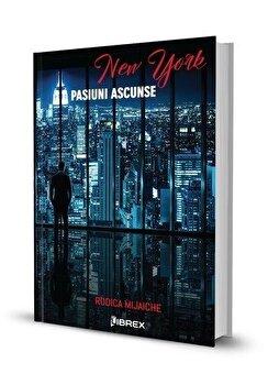New York – Pasiuni ascunse, Seria Pasiuni, Vol. 1/Rodica Mijaiche de la Librex