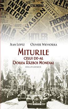 Miturile celui de-al Doilea Razboi Mondial – editia a II-a revizuita/Jean Lopez, Olivier Wieviorka de la RAO