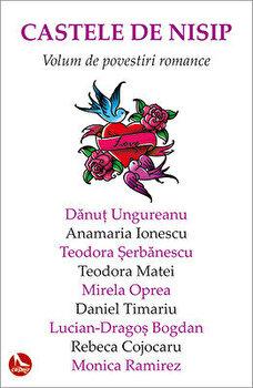 Castele de nisip/Danut Ungureanu, Anamaria Ionescu, Teodora Serbanescu, Teodora Matei, Mirela Oprea, Daniel Timariu, Lucian-Dragos Bogdan de la Tritonic