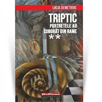 Triptic. Portretele au coborat din rame/Lucia Demetrius de la Hoffman