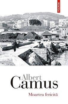 Moartea fericita/Albert Camus