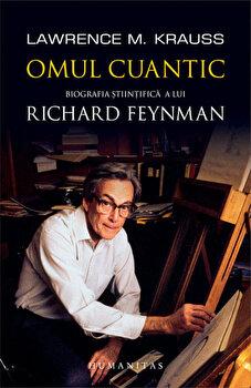 Omul cuantic – Biografia stiintifica a lui Richard Feynman/Lawrence M. Krauss de la Humanitas