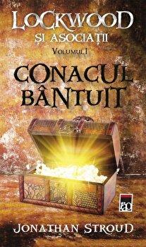 Conacul bantuit, Lockwood si asociatii, Vol. 1/Jonathan Stroud