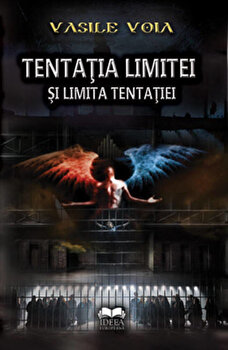 Tentatia limitei si limita tentatiei/Vasile Voia de la Ideea Europeana