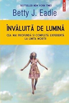 Invaluita de lumina/Betty J. Eadie de la Polirom