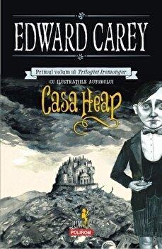 Casa Heap. Primul volum al Trilogiei Iremonger/Edward Carey de la Polirom