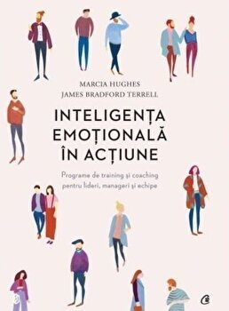 Inteligenta emotionala in actiune/Marcia Hughes, James Bradford Terrell de la Curtea Veche