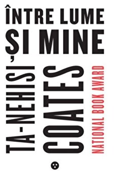 Intre lume si mine/Ta-Nehisi Coates de la Black Button Books