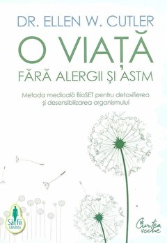 O viata fara alergii si astm. Metoda medicala BioSET pentru detoxifierea si desensibilizarea organismului/Ellen W. Cutler de la Curtea Veche