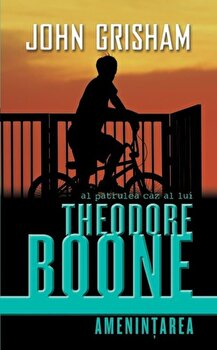 Theodore Boone: Amenintarea/John Grisham de la RAO