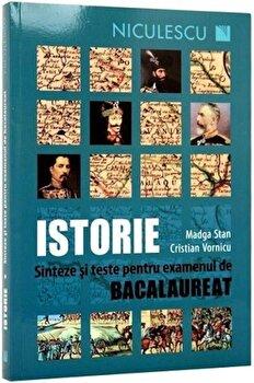 Istorie. Sinteze si teste pentru examenul de bacalaureat/Magda Stan, Cristian Vornicu de la Niculescu