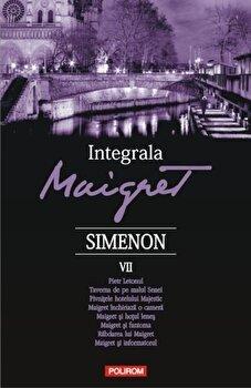 Integrala Maigret Volumul VII/Georges Simenon de la Polirom