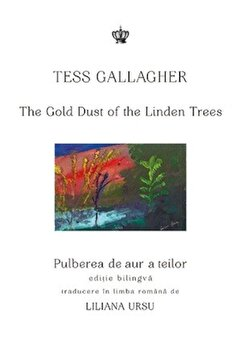 Pulberea de aur a teilor. The gold dust of the linden trees – editie bilingva/Tess Gallagher de la Baroque Books & Arts