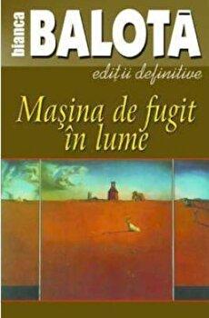 Masina de fugit in lume, Vol.1/Bianca Balota