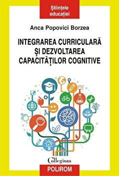Integrarea curiculara si dezvoltarea capacitatilor cognitive/Anca Popovici Borzea de la Polirom